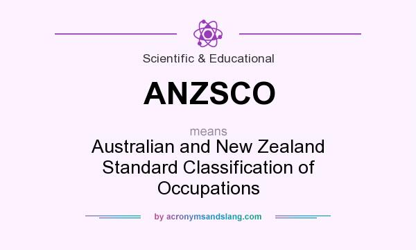What does ANZSCO mean? It stands for Australian and New Zealand Standard Classification of Occupations