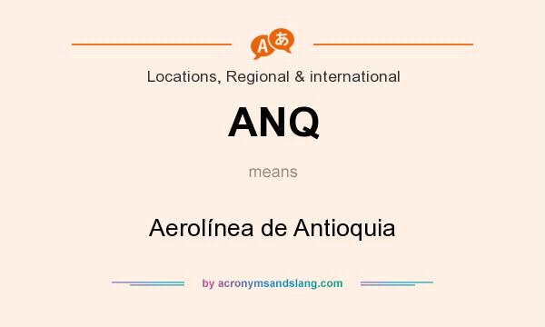 What does ANQ mean? It stands for Aerolínea de Antioquia