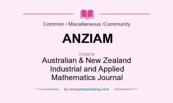 What does ANZIAM mean? It stands for Australian & New Zealand Industrial and Applied Mathematics Journal
