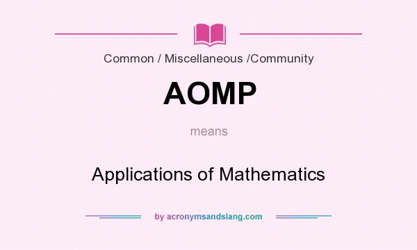 What does AOMP mean? It stands for Applications of Mathematics