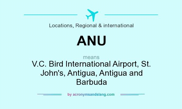 What does ANU mean? It stands for V.C. Bird International Airport, St. John`s, Antigua, Antigua and Barbuda