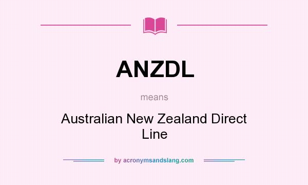 What does ANZDL mean? It stands for Australian New Zealand Direct Line
