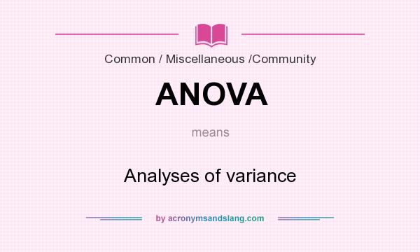 What does ANOVA mean? It stands for Analyses of variance