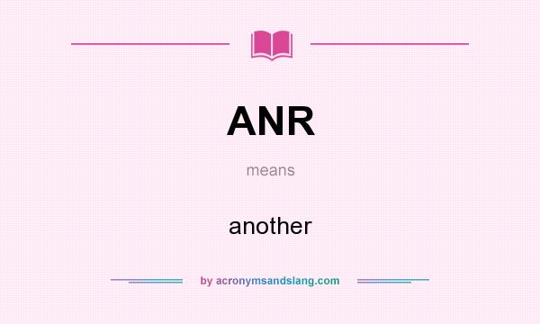 What does ANR mean? It stands for another
