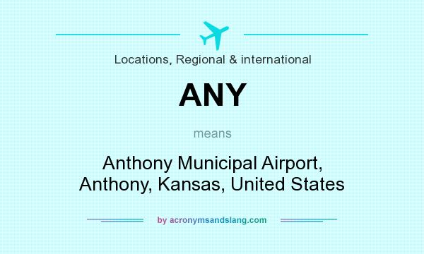 What does ANY mean? It stands for Anthony Municipal Airport, Anthony, Kansas, United States
