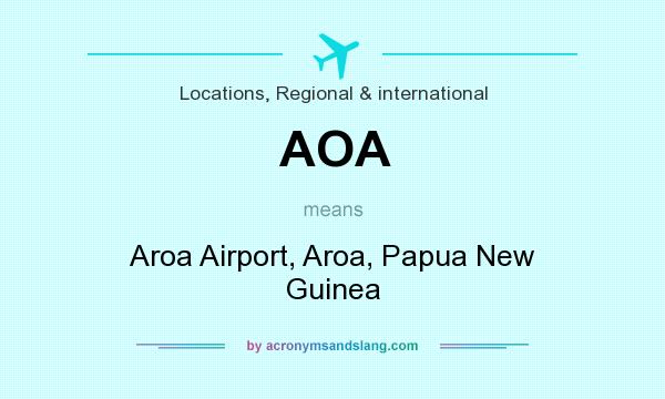 What does AOA mean? It stands for Aroa Airport, Aroa, Papua New Guinea