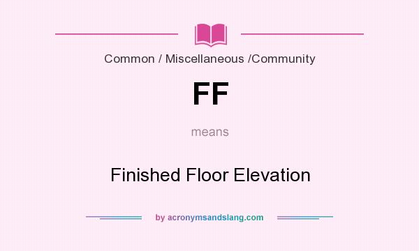 Ff finished floor elevation in common miscellaneous for What does floored mean