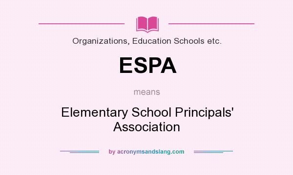 What does ESPA mean? It stands for Elementary School Principals` Association