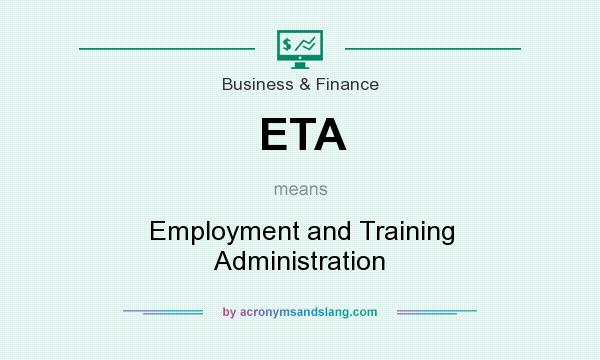 What does ETA mean? It stands for Employment and Training Administration