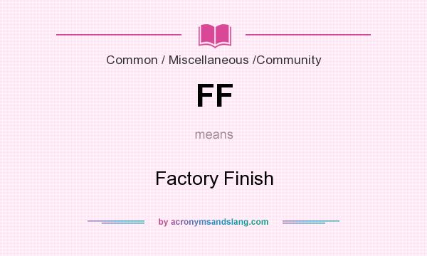 What does FF mean? It stands for Factory Finish