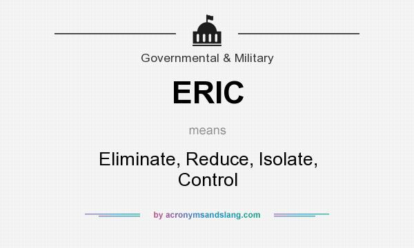 What does ERIC mean? It stands for Eliminate, Reduce, Isolate, Control