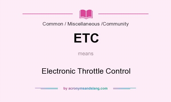 What does ETC mean? It stands for Electronic Throttle Control
