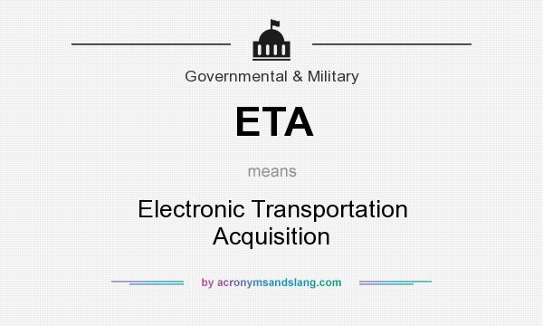 What does ETA mean? It stands for Electronic Transportation Acquisition