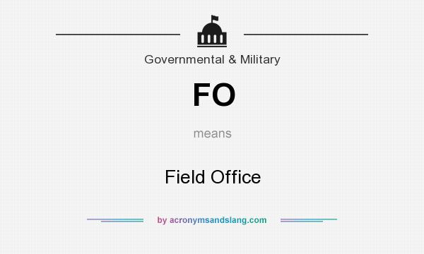 What does FO mean? It stands for Field Office