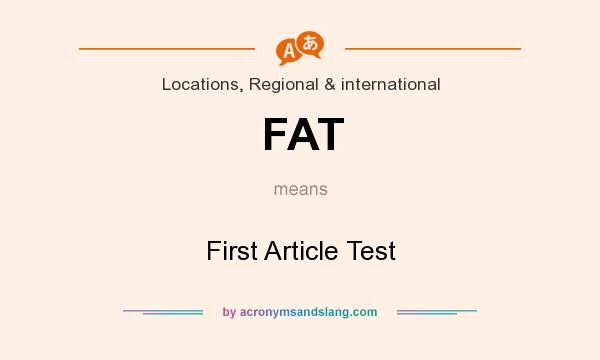 What does FAT mean? It stands for First Article Test
