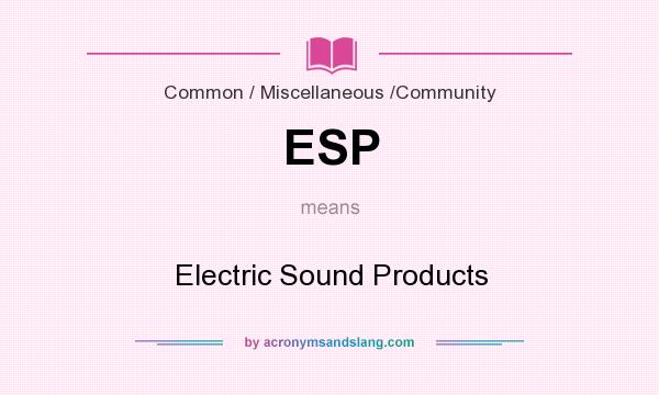 What does ESP mean? It stands for Electric Sound Products