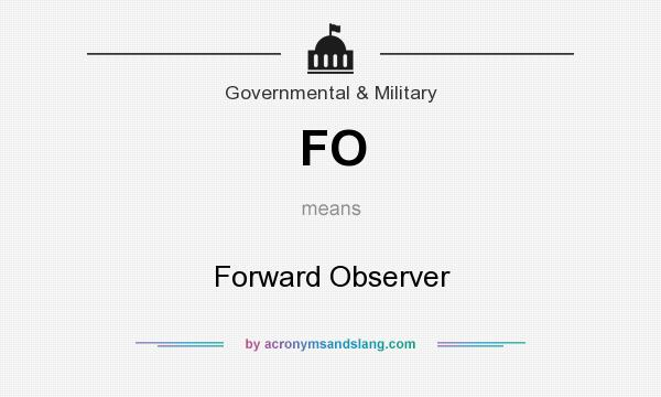 What does FO mean? It stands for Forward Observer
