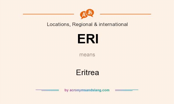 What does ERI mean? It stands for Eritrea