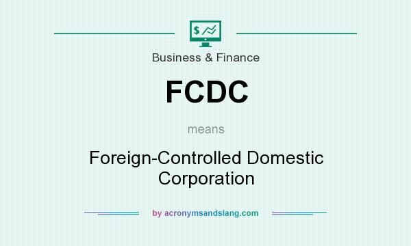 What does FCDC mean? It stands for Foreign-Controlled Domestic Corporation