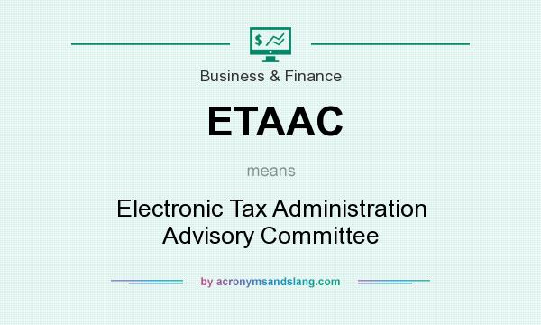 What does ETAAC mean? It stands for Electronic Tax Administration Advisory Committee