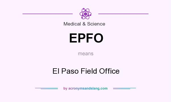 What does EPFO mean? It stands for El Paso Field Office