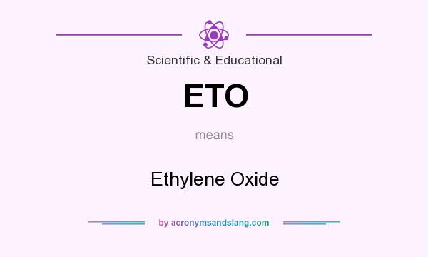 What does ETO mean? It stands for Ethylene Oxide