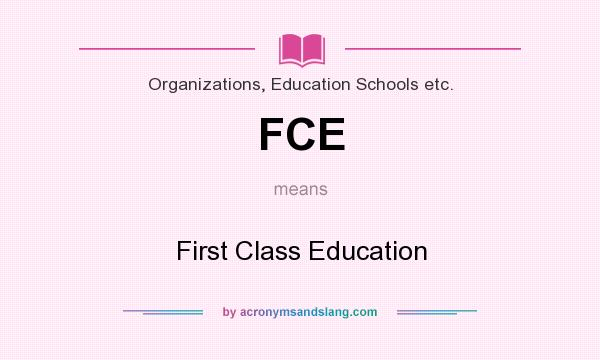 What does FCE mean? It stands for First Class Education