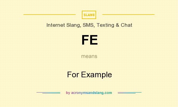 What does FE mean? It stands for For Example