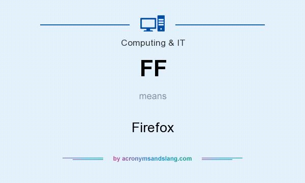 What does FF mean? It stands for Firefox