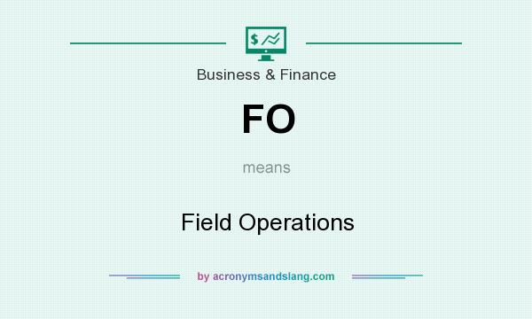 What does FO mean? It stands for Field Operations