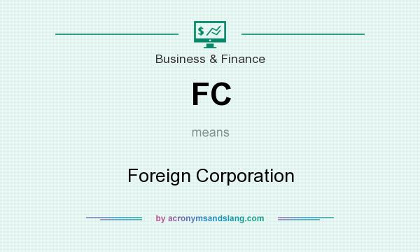 What does FC mean? It stands for Foreign Corporation