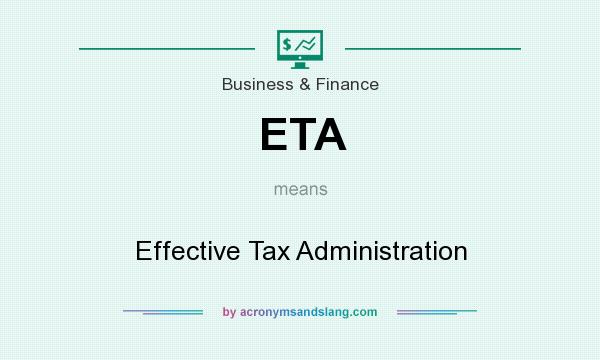 What does ETA mean? It stands for Effective Tax Administration
