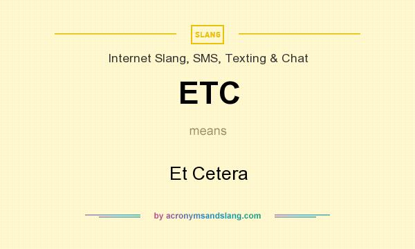 What does ETC mean? It stands for Et Cetera