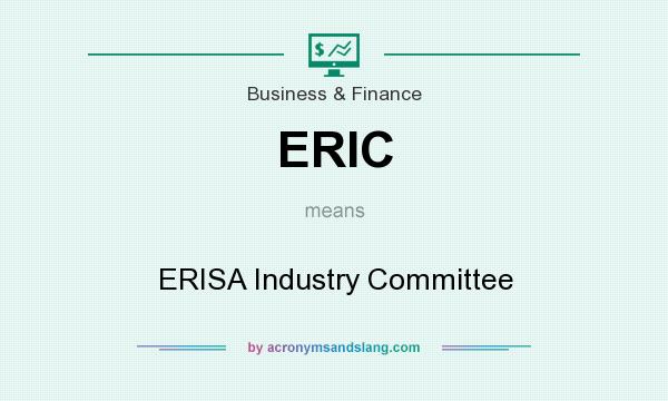 What does ERIC mean? It stands for ERISA Industry Committee