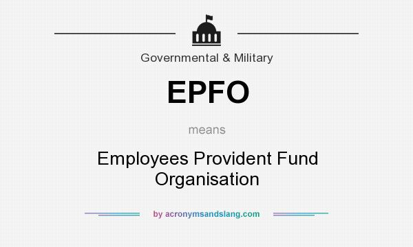 What does EPFO mean? It stands for Employees Provident Fund Organisation