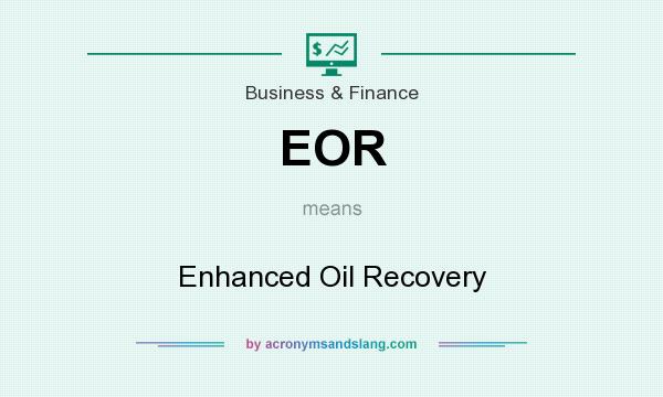 What does EOR mean? It stands for Enhanced Oil Recovery