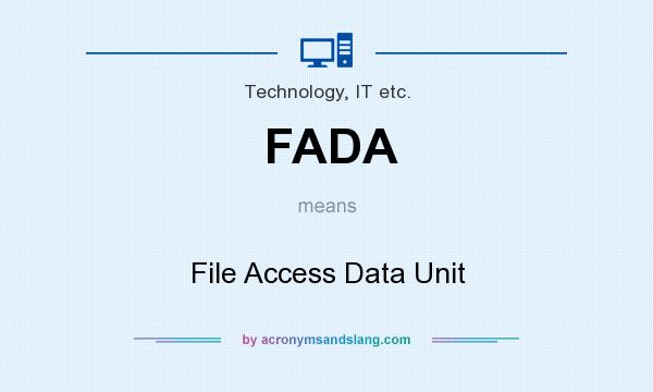 What does FADA mean? It stands for File Access Data Unit