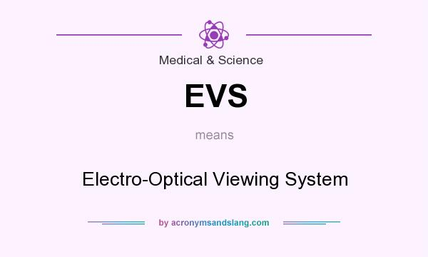 What does EVS mean? It stands for Electro-Optical Viewing System