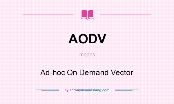 What does AODV mean? It stands for Ad-hoc On Demand Vector