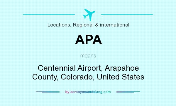 What does APA mean? It stands for Centennial Airport, Arapahoe County, Colorado, United States