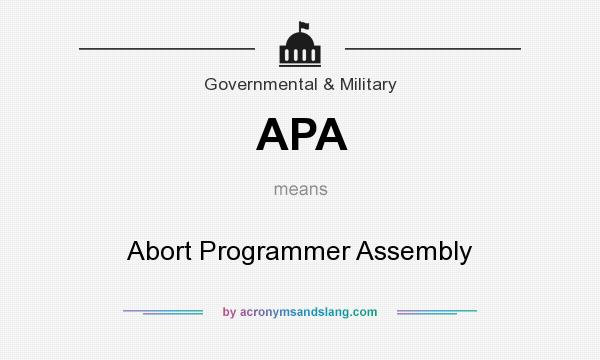 What does APA mean? It stands for Abort Programmer Assembly