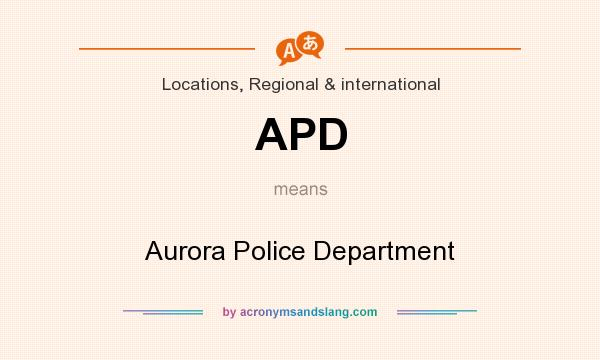 What does APD mean? It stands for Aurora Police Department