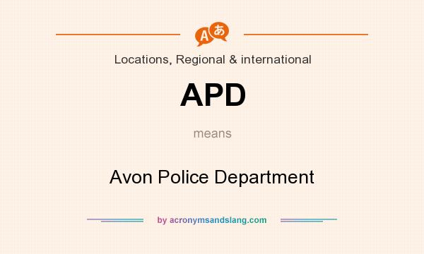 What does APD mean? It stands for Avon Police Department