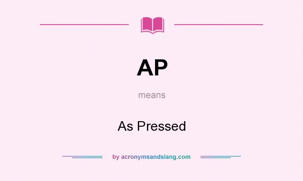 What does AP mean? It stands for As Pressed