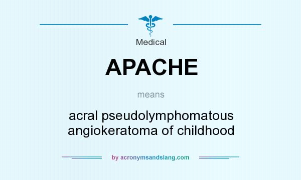 What does APACHE mean? It stands for acral pseudolymphomatous angiokeratoma of childhood