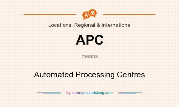 What does APC mean? It stands for Automated Processing Centres