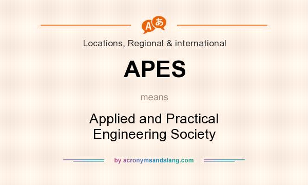 What does APES mean? It stands for Applied and Practical Engineering Society