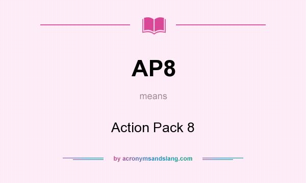What does AP8 mean? It stands for Action Pack 8