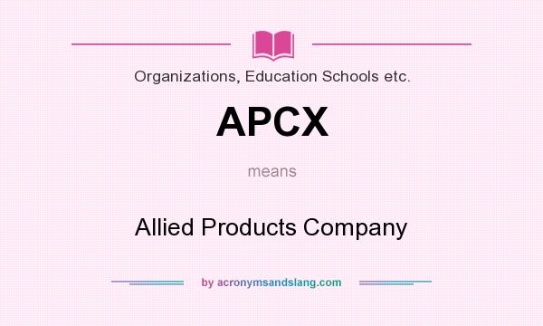 What does APCX mean? It stands for Allied Products Company