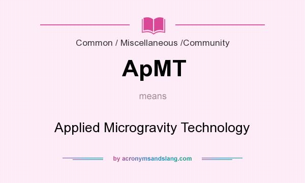 What does ApMT mean? It stands for Applied Microgravity Technology
